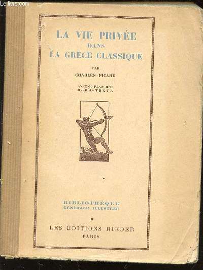 LA VIE PRIVEE DANS LA GRECE ANTIQUE - BIBLIOTHEQUE GENERALE ILLUSTREE.