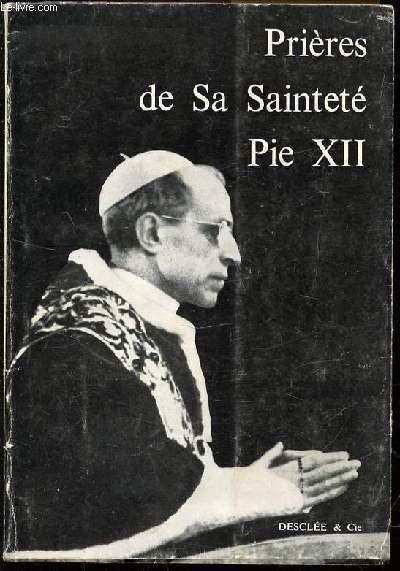 PRIERES DE SA SAINTETE PIE XII - TEXTES REUNIS ET TRADUITS PAR LES MOINES DE SOLESMES.