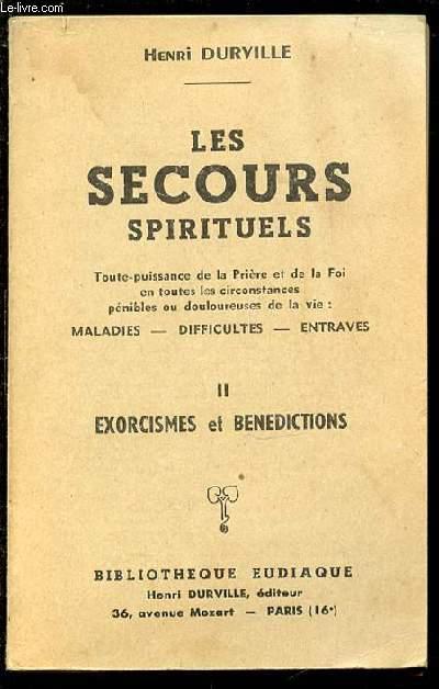 LES SECOURS SPIRITUELS - TOUTE-PUISSANCE DE LA PRIERE ET DE LA FOI EN TOUTES CIRCONSTANCES PENIBLES OU DOULOUREUSES DE LA VIE : MALADIES, DIFFICULTES, ENTRAVES. TOME 2 : EXORCISMES ET BENEDICTIONS.