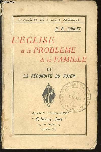 L'EGLISE ET LE PROBLEME DE LA FAMILLE - TOME 3 : LA FECONDITE DU FOYER.