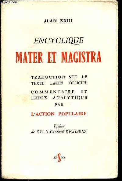 ENCYCLIQUE MATER ET MAGISTRA - TRADUCTION SUR LE TEXTE LATIN OFFICIEL / COMMENTAIRE ET INDEX ANALYTIQUE PAR L'ACTION POPULAIRE.