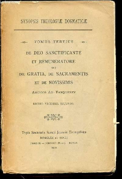 TOMUS TERTIUS : DE DEO SANCTIFICANTE ET REMUNERATORE SEU DE GRATIA, DE SACRAMENTIS ET DE NOVISSIMIS.