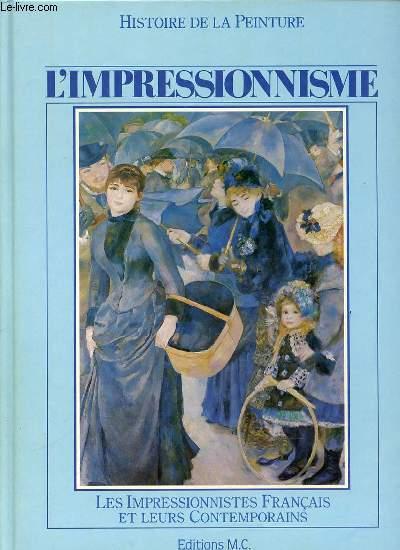 HISTOIRE DE LA PEINTURE - L'IMPRESSIONNISME. LES IMPRESSIONNISTES FRANCAIS ET LEURS CONTEMPORAINS.
