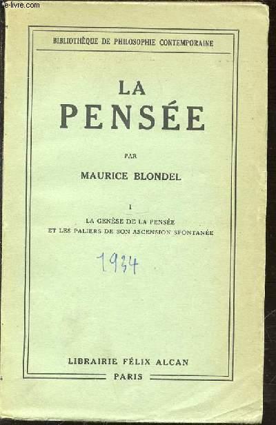 LA PENSEE - TOME 1 : LA GENESE DE LA PENSEE ET LES PALIERS DE SON ASCENSION SPONTANEE.