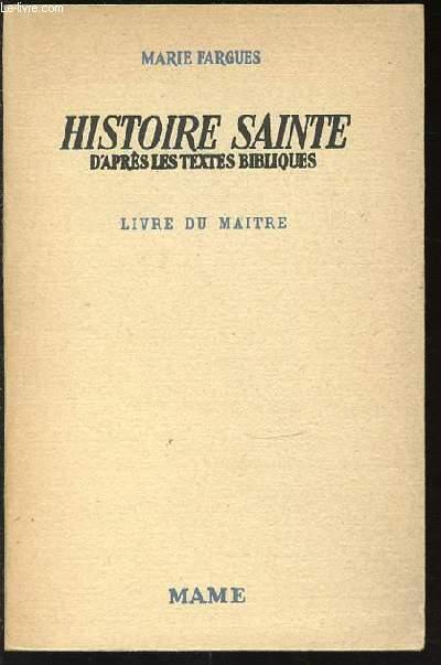 HISTOIRE SAINTE D'APRES LES TEXTES BIBLIQUES - LIVRE DU MAITRE. COURS SECONDAIRES, COURS