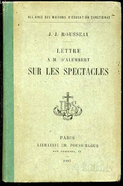 LETTRE A M. D'ALEMBERT SUR LES SPECTACLES - ALLIANCE DES MAISONS D'EDUCATION CHRETIENNE.