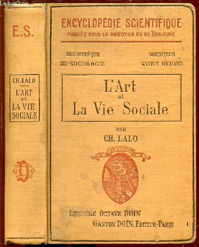 L'ART ET LA VIE SOCIALE - ENCYCLOPEDIE SCIENTIFIQUE. BIBLIOTHEQUE DE SOCIOLOGIE.