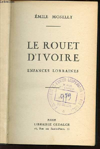 LE ROUET D'IVOIRE : ENFANCES LORRAINES.