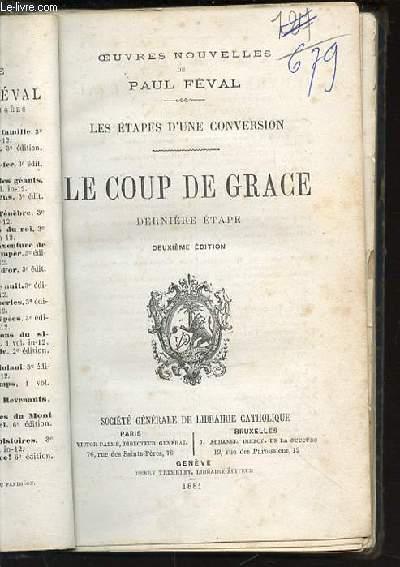 LE COUP DE GRACE DERNIERE ETAPE - OEUVRES NOUVELLES : LES ETAPES D'UNE CONVERSION.
