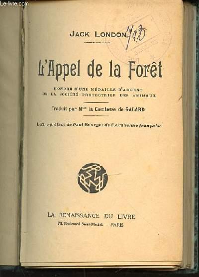 L'APPEL DE LA FORET - HONORE D'UNE MEDAILLE D'ARGENT DE LA SOCIETE PROTECTRICE DES ANIMAUX. LETTRE-PREFACE DE PAUL BOURGET.