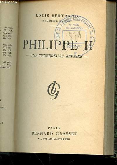 PHILIPPPE II : UNE TENEBREUSE AFFAIRE.