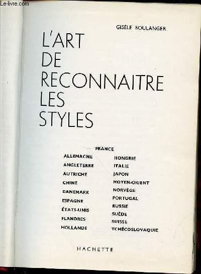 L'ART DE RECONNAITRE LES STYLES : FRANCE, ALLEMAGNE, ANGLETERRE, AUTRICHE, CHINE, DANEMARK, ESPAGNE, ETATS-UNIS, FLANDRES, HOLLANDE, HONGRIE, ITALIE, JAPON, MOYEN-ORIENT, NORVEGE, PORTUGAL, RUSSIE, SUISSE, SUEDE, ETC.