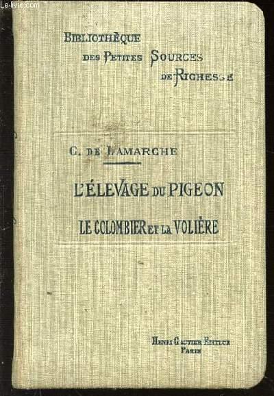 L'ELEVAGE DU PIGEON / LE COLOMBIER ET LA VOLIERE - BIBLIOTHEQUE DES PETITES SOURCES DE RICHESSE.