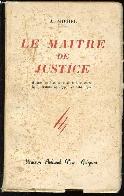 LE MAITRE DE JUSTICE D'APRES LES DOCUMENTS DE LA MER MORTE, LA LITTERATURE APOCRYPHE ET RABBINIQUE.