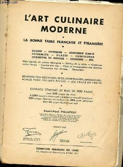 L'ART CULINAIRE MODERNE - LA BONNE TABLE FRANCAISE ET ETRANGERE : CUISINE, PATISSERIE, CONFISERIES SIMPLE, ENTREMETS, GLACE, CONFITURES, CONSERVES DE MENAGES, BOISSONS, ETC. 50 MENUS POUR RECEPTION, FETES, ANNIVERSAIRES, MARIAGES, ETC.