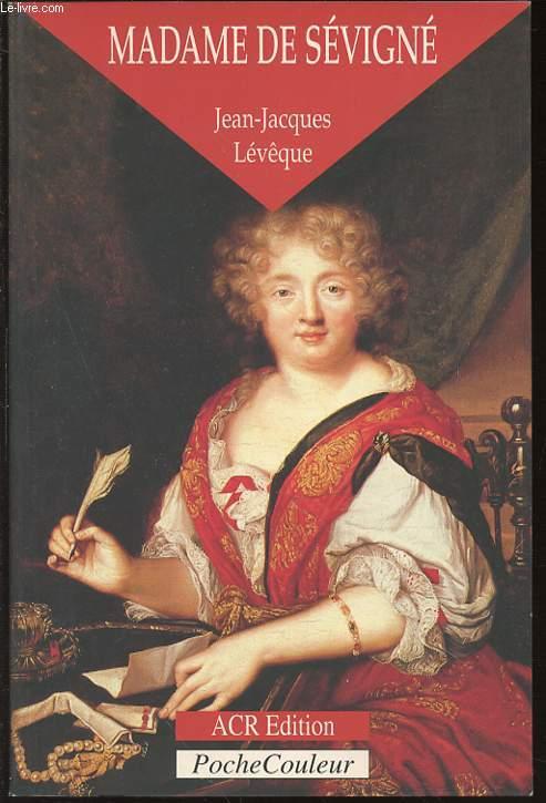 MADAME DE SEVIGNE OU LA SAVEUR DES MOTS : 1626-1696.