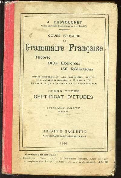 COURS PRIMAIRE DE GRAMMAIRE FRANCAISE - THEORIE / 1005 EXERCICES / 150 REDACTIONS - COURS MOYEN CERTIFICAT D'ETUDES.