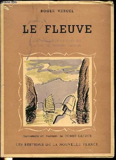 LE FLEUVE : LES GRANDES HEURES DE LA VIE DE FRANCIS GARNIER / COLLECTION