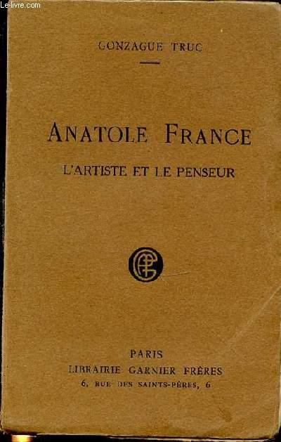 ANATOLE FRANCE : L'ARTISTE ET LE PENSEUR.