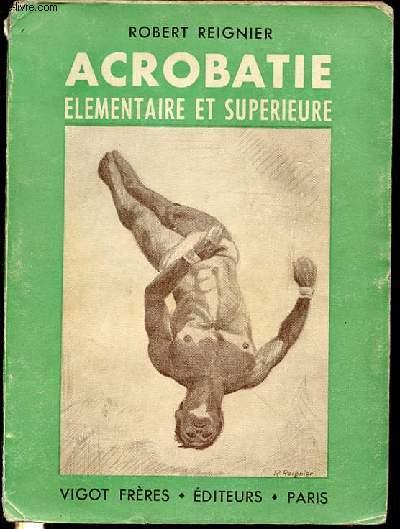 ACROBATIE ELEMENTAIRE ET SUPERIEURE - PREFACE D'ELIE MERCIER.