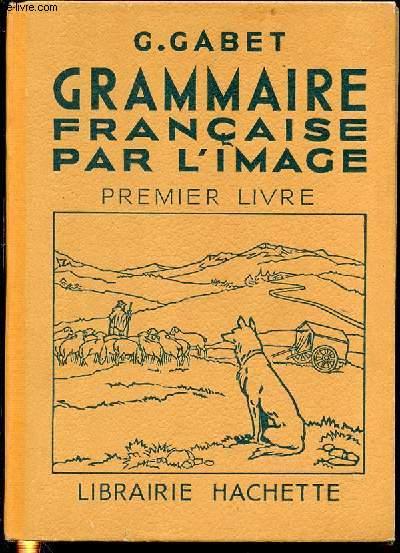 GRAMMAIRE FRANCAISE PAR L'IMAGE - PREMIER LIVRE / VOCABULAIRE - GRAMMAIRE - ORTHOGRAPHE.