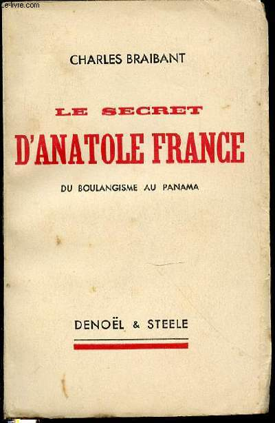 LE SECRET D'ANATOLE FRANCE DE BOULANGISME AU PANAMA.