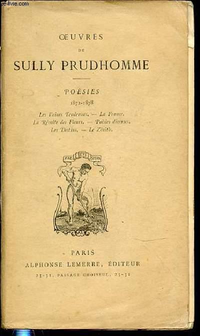 OEUVRES DE SULLY PRUDHOMME - POESIES : 1872-1878 / LES VAINES TENDRESSE - LA FRANCE - LA REVOLTE DES FLEURS - POESIES DIVERSES - LES DESTINS - LE ZENITH.