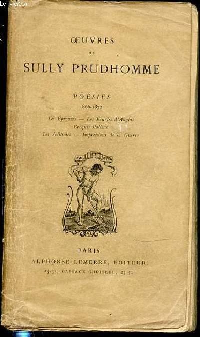 OEUVRES DE SULLY PRUDHOMME - POESIES : 1866-1872 / LES EPREUVES - LES ECURIES D'AUGIAS - CROQUIS ITALIENS - LES SOLITUDES - IMPRESSIONS DE LA GUERRE.