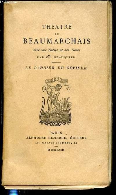 THEATRE DE BEAUMARCHAIS AVEC UNE NOTICE ET DES NOTES PAR CH. BEAUQUIER / LE BARBIER DE SEVILLE.