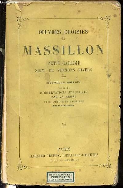 OEUVRES CHOISIES DE MASSILLON - PETIT CAREME SUIVI DE SERMONS DIVERS / NOUVELLE EDITION PRECEDEE D'OBSERVATIONS LITTERAIRES PAR LA HARPE ET DE L'ELOGE DE MASSILLON PAR D'ALEMBERT.