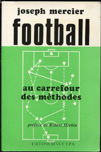 FOOTBALL : AU CARREFOUR DES METHODES / PREFACE DE ROBERT HERBIN.