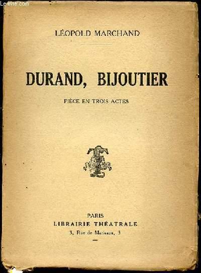 DURAND, BIJOUTIER : PIECE EN TROIS ACTES - ENVOI DE L'AUTEUR.