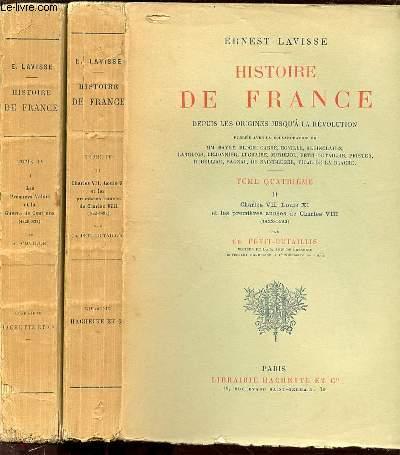 HISTOIRE DE FRANCE DEPUIS LES ORIGINES JUSQU'A LA REVOLUTION - TOME QUATRIEME EN 2 PARTIES : I. LES PREMIERS VALOIS ET LA GUERRE DE CENT ANS (1328-1422) PAR A. COVILLE + II. CHARLES VII, LOUIS XI ET LES PREMIERES ANNEES DE CHARLES VIII (1422-1492) ...