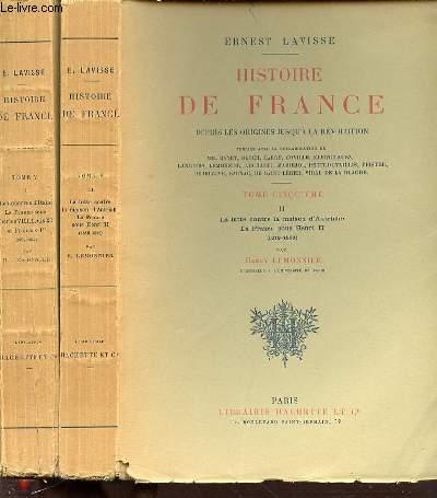 HISTOIRE DE FRANCE DEPUIS LES ORIGINES JUSQU'A LA REVOLUTION - TOME CINQUIEME EN 2 PARTIES : I. LES GUERRES D'ITALIE, LA FRANCE SOUS CHARLES VIII, LOUIS XII ET FRANCOIS I ER (1492-1547) PAR H. LEMONNIER + II. LA LUTTE CONTRE LA MAISON D'AUTRICHE, ...