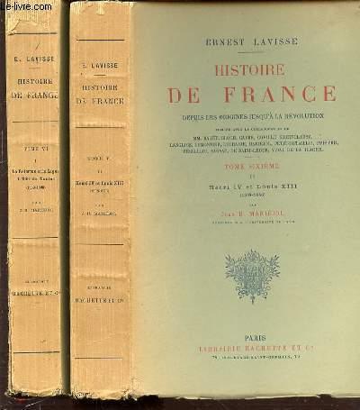 HISTOIRE DE FRANCE DEPUIS LES ORIGINES JUSQU'A LA REVOLUTION - TOME SIXIEME EN 2 PARTIES : I. LA REFORME ET LA LIGUE, L'EDIT DE NANTES (1559-1598) PAR J. MARIEJOL + II. HENRI IV ET LOUIS XIII (1598-1643) PAR J. MARIEJOL.