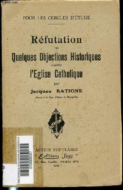 REFUTATION DE QUELQUES OBJECTIONS HISTORIQUES CONTRE L'EGLISE CATHOLIQUE - POUR LES CERCLES D'ETUDE.