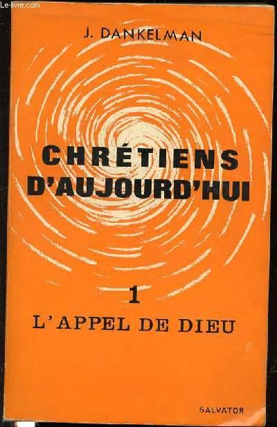 CHRETIENS D'AUJOURD'HUI - TOME 1 : L'APPEL DE DIEU.