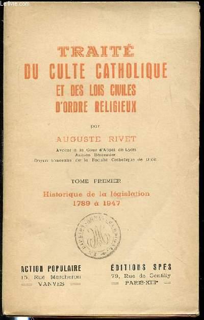 TRAITE DU CULTE CATHOLIQUE ET DES LOIS CIVILES D'ORDRE RELIGIEUX - TOME 1 : HISTORIQUE DE LA LEGISLATION 1789 A 1947.