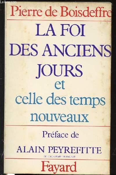 LA FOI DES ANCIENS JOURS ET CELLE DES TEMPS NOUVEAUX - PREFACE DE ALAIN PEYREFITTE.