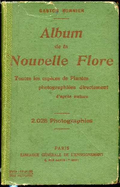 ALBUM DE LA NOUVELLE FLORE - TOUTES LES ESPECES DE PLANTES PHOTOGRAPHIEES DIRECTEMENT D'APRES NATURE / 2028 PHOTOGRAPHIES.