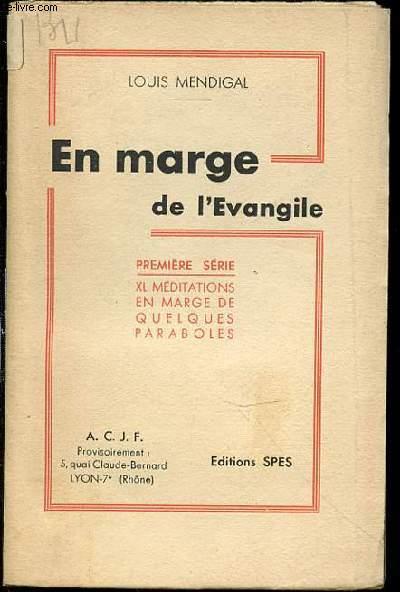 EN MARGE DE L'EVANGILE - PREMIERE SERIE : XL MEDITATIONS EN MARGE DE QUELQUES PARABOLES.