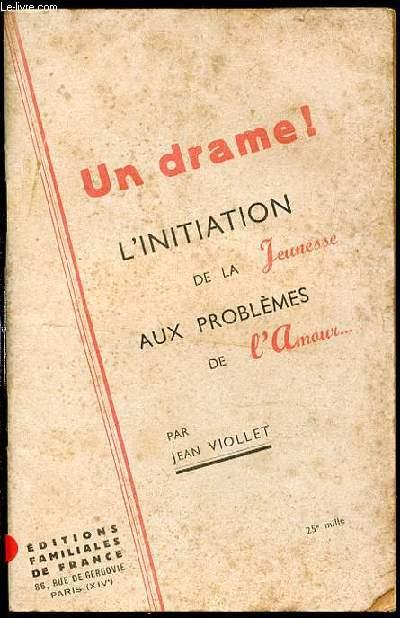 UN DRAME ! L'INITIATION DE LA JEUNESSE AUX PROBLEMES DE L'AMOUR.