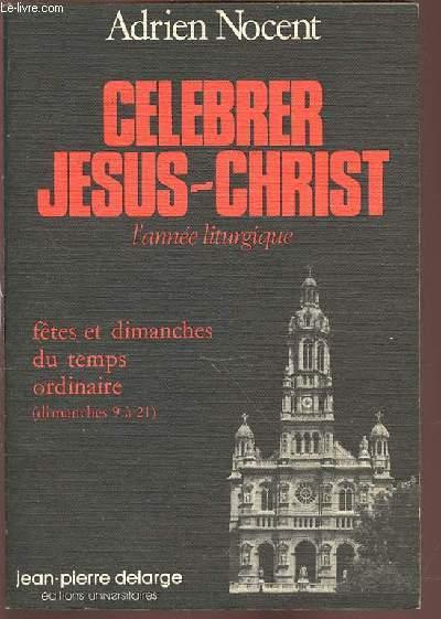 CELEBRER JESUS-CHRIST - L'ANNEE LITURGIQUE / TOME 6 : FETES ET DIMANCHES DU TEMPS ORDINAIRE (DIMANCHES 9 A 21).