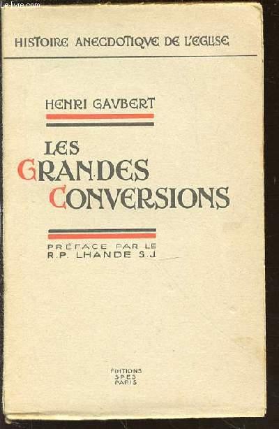 LES GRANDES CONVERSIONS - HISTOIRE ANECDOTIQUE DE L'EGLISE / PREFACE PAR LE R. P. LHANDE.