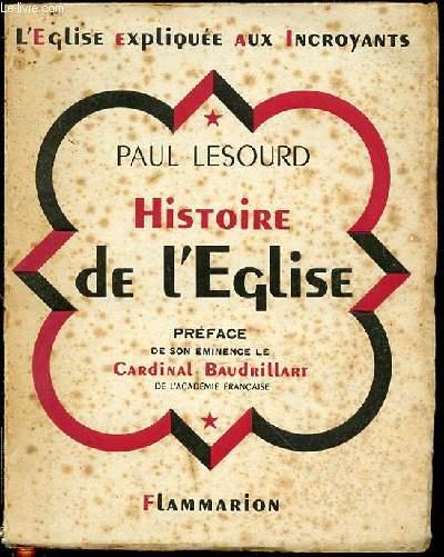 HISTOIRE DE L'EGLISE - L'EGLISE EXPLIQUEE AUX INCROYANTS - PREFACE DE SON EMINENCE LE CARDINAL BAUDRILLART.