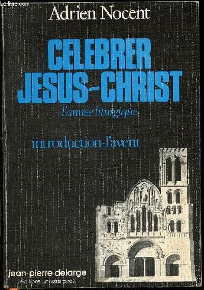 CELEBRER JESUS-CHRIST - L'ANNEE LITURGIQUE / TOME I : INTRODUCTION A L'ANNEE LITURGIQUE, L'AVENT.