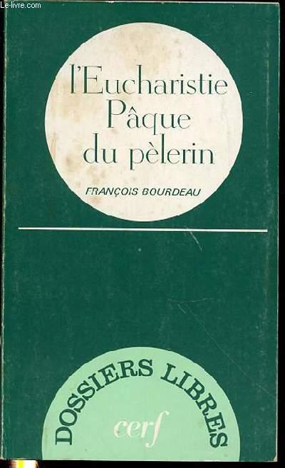 L'EUCHARISTIE PAQUE DU PELERIN - DOSSIERS LIBRES.