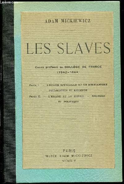 LES SLAVES - COURS PROFESSE AU COLLEGE DE FRANCE (1842-1844) / PARTIE I. L'EGLISE OFFICIELLE ET LE MESSIANISME PHILOSOPHIE ET RELIGION + PARTIE II. L'EGLISE ET LE MESSIE, RELIGION ET POLITIQUE.
