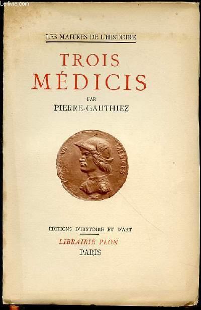 TROIS MEDICIS : COSME L'ANCIEN, LAURENT LE MAGNIFIQUE ET COSME I ER - COLLECTION
