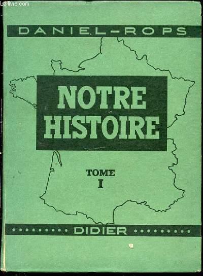 NOTRE HISTOIRE - TOME 1 : PREMIERE PARTIE : DES ORIGINES A 1610 / LIVRE POUR LA PREPARATION AU CERTIFICAT D'ETUDES PRIMAIRES.